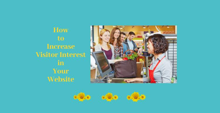 How to Increase Visitor Interest in Your Websiste