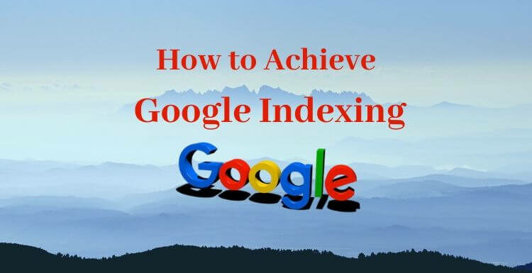 How to Achieve Google Indexing